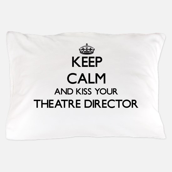 Keep calm and kiss your Theatre Direct Pillow Case