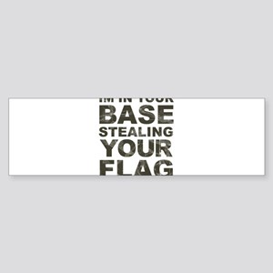 Im In Your Base Stealing Your Flag Bumper Sticker