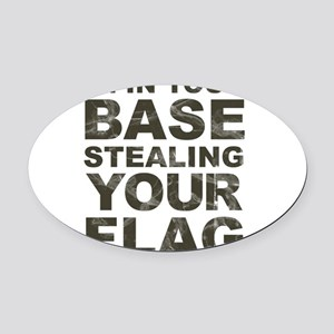 Im In Your Base Stealing Your Flag Oval Car Magnet