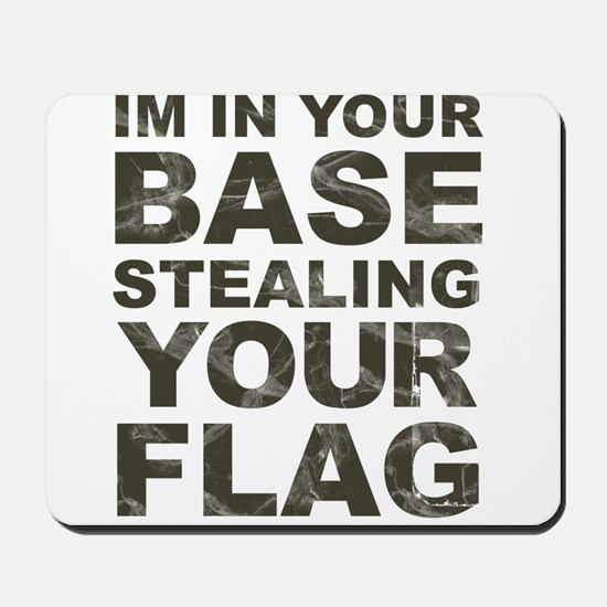 Im In Your Base Stealing Your Flag Mousepad