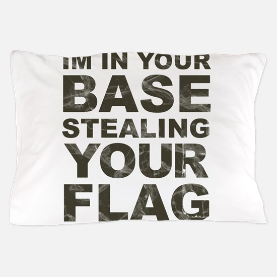 Im In Your Base Stealing Your Flag Pillow Case