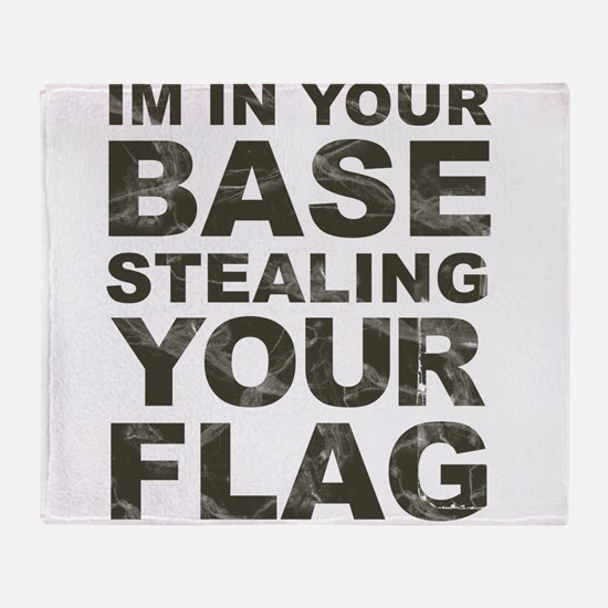 Im In Your Base Stealing Your Flag Throw Blanket