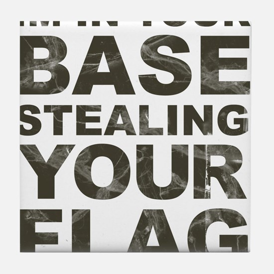 Im In Your Base Stealing Your Flag Tile Coaster