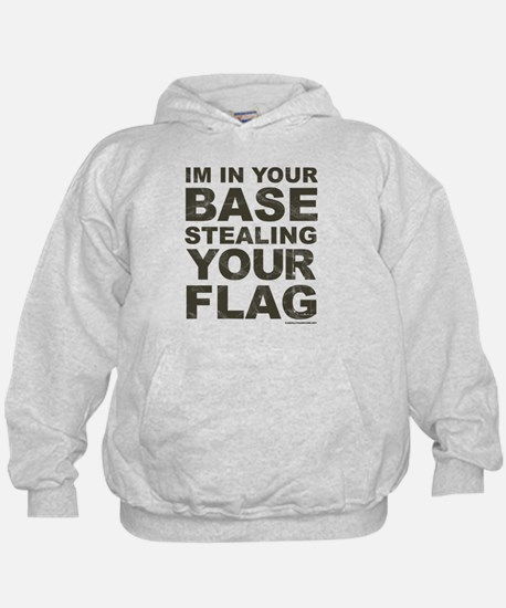 Im In Your Base Stealing Your Flag Hoody