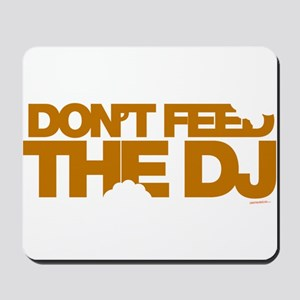 Do Not Feed The DJ Mousepad