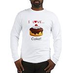 I Love Cake Long Sleeve T-Shirt