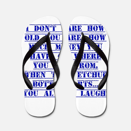I Don't Care How Old You Are Flip Flops