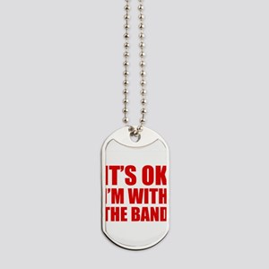 Its OK Im With The Band Dog Tags