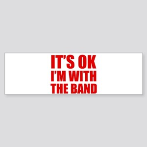 Its OK Im With The Band Bumper Sticker