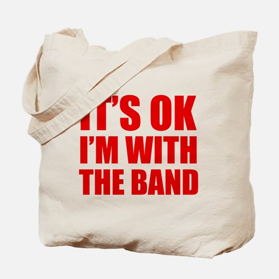 Its OK Im With The Band Tote Bag