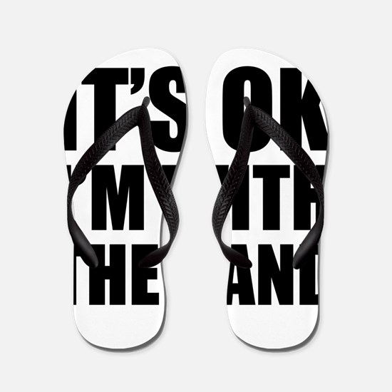 Its OK Im With The Band Flip Flops