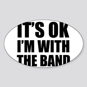 Its OK Im With The Band Sticker