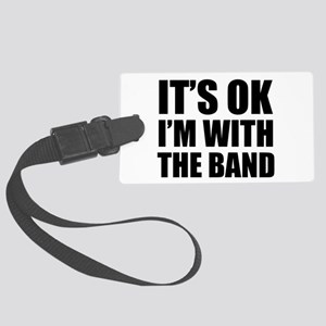 Its OK Im With The Band Large Luggage Tag