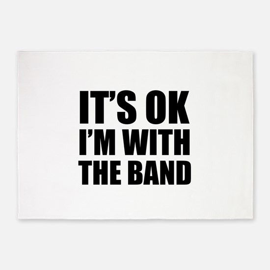 Its OK Im With The Band 5'x7'Area Rug