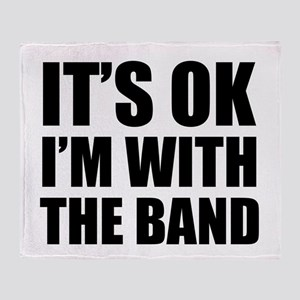 Its OK Im With The Band Throw Blanket