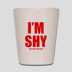 Im Shy But I Got A Big Dick Shot Glass