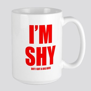 Im Shy But I Got A Big Dick Mugs