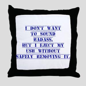 I Don't Want To Sound Badass Throw Pillow
