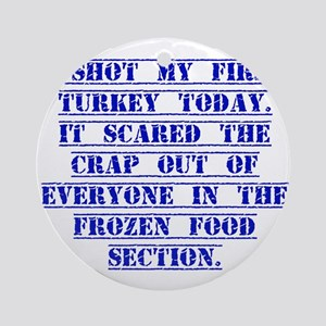 I Shot My First Turkey Today Ornament (Round)