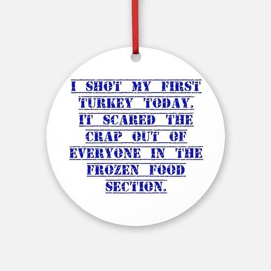 I Shot My First Turkey Today Ornament (Round)