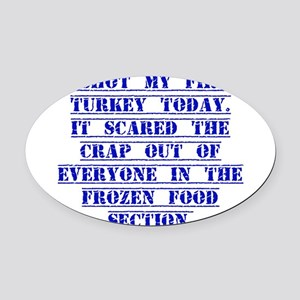 I Shot My First Turkey Today Oval Car Magnet