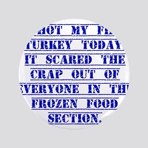 "I Shot My First Turkey Today 3.5"" Button"