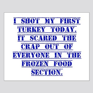 I Shot My First Turkey Today Posters