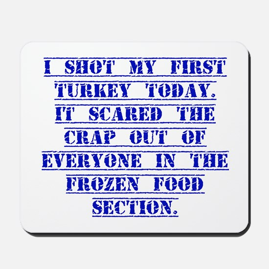 I Shot My First Turkey Today Mousepad