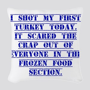 I Shot My First Turkey Today Woven Throw Pillow