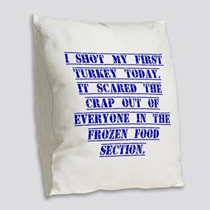 I Shot My First Turkey Today Burlap Throw Pillow