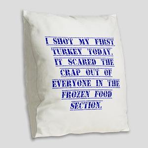I Shot My First Turkey Today Burlap Throw Pillow