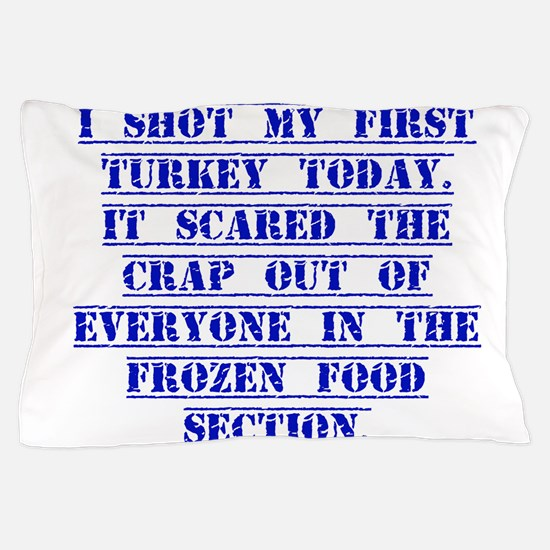 I Shot My First Turkey Today Pillow Case