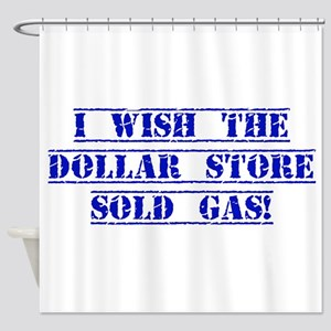I Wish The Dollar Store Sold Gas Shower Curtain