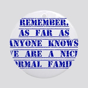 Remember As Far As Anyone Knows Ornament (Round)