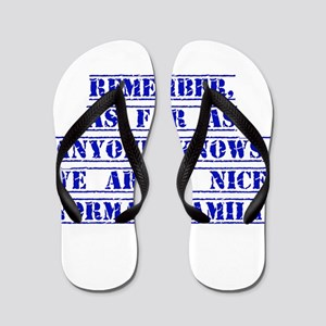 Remember As Far As Anyone Knows Flip Flops
