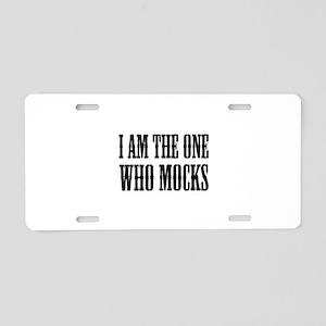 I Am The One Who Mocks Aluminum License Plate