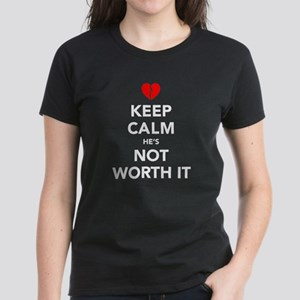 Keep Calm He's Not Worth It Women's Dark T-Shirt