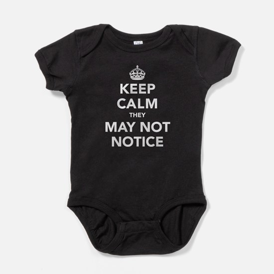 Keep Calm They May Not Notice Baby Bodysuit