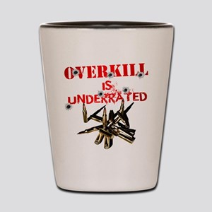 ATEAM OVERKILL IS UNDERRATED Shot Glass