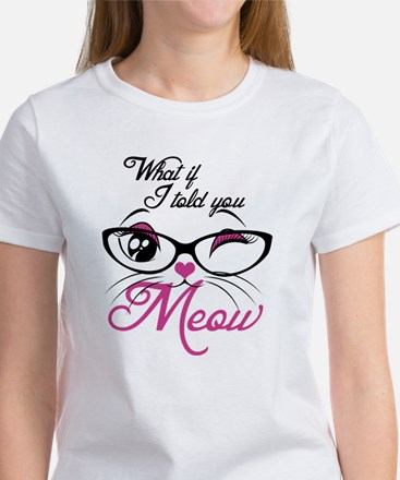 what if I told you Meow Women's T-Shirt