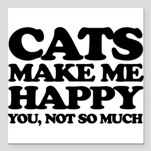 "Cats Make Me Happy Square Car Magnet 3"" x 3"""
