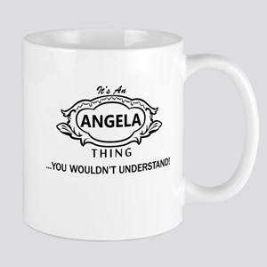 It's An Angela Thing You Wouldn't Understand! Mugs