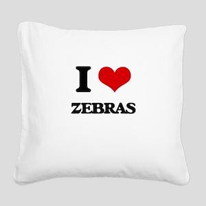 I love Zebras Square Canvas Pillow