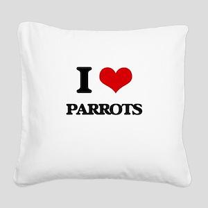 I love Parrots Square Canvas Pillow