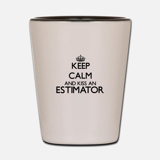 Keep calm and kiss an Estimator Shot Glass