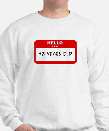 I am 42 Years Old years old ( Sweatshirt