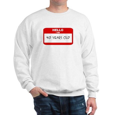 I am 40 Years Old years old ( Sweatshirt