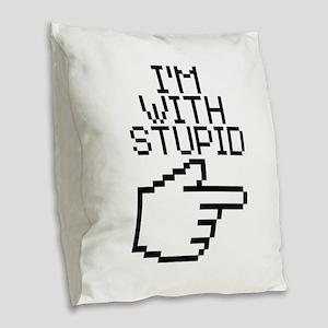 Im With Stupid Burlap Throw Pillow