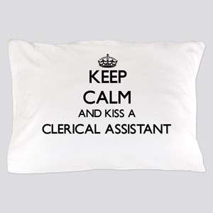 Keep calm and kiss a Clerical Assistan Pillow Case