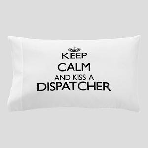 Keep calm and kiss a Dispatcher Pillow Case